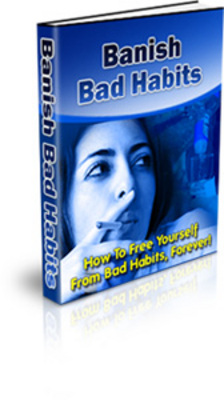 Product picture Banish Bad Habits - How To Free Yourself From Bad Habits
